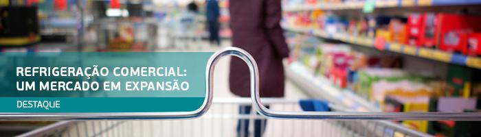 Refrigeração Comercial: Um mercado em expansão