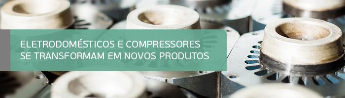 Eletrodomésticos e compressores se transformam em novos produtos