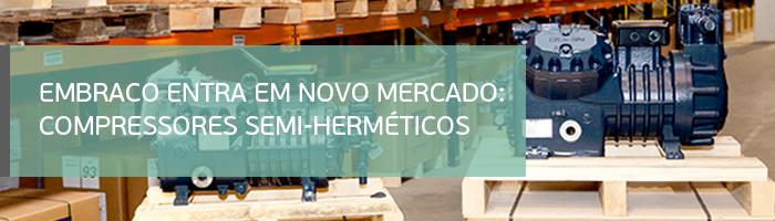 EMBRACO ENTRA EM NOVO MERCADO: COMPRESSORES SEMI-HERMÉTICOS